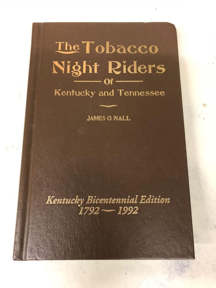 The Tobacco Night Riders of Kentucky and Tennessee, 1905-1909. James Nall.