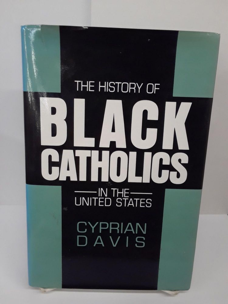 The History of Black Catholics in the United States. Cyprian Davis.
