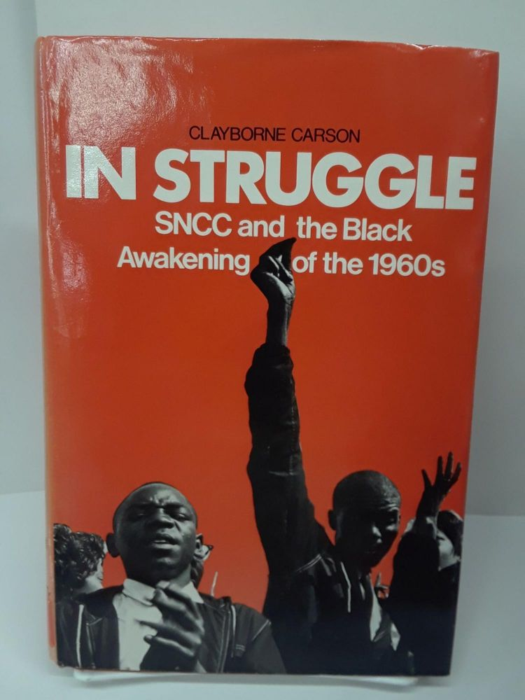In Struggle: SNCC and the Black Awakening of the 1960's. Clayborne Carson.