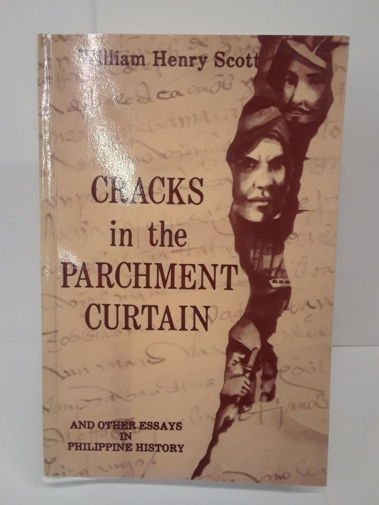 Cracks in the Parchment Curtain, and Other Essays in Philippine History. William Scott.