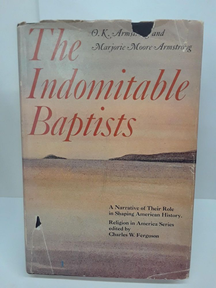 The Indomitable Baptists: A Narrative of Their Role in Shaping American History. O. K. Armstrong.