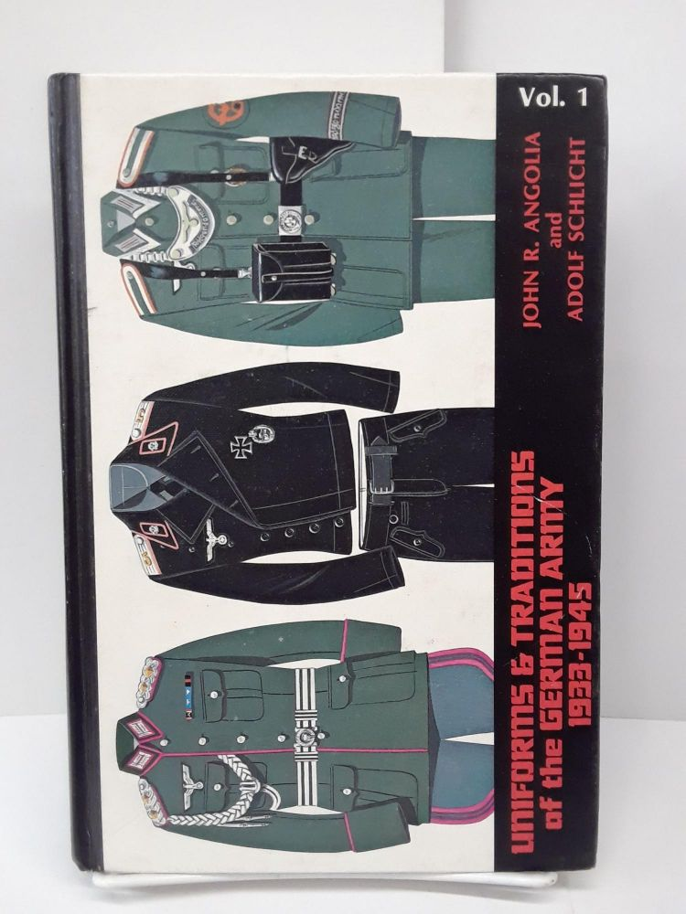Uniforms and Traditions of the German Army 1933-1945. John R. Angolia, Adolf Schlicht.