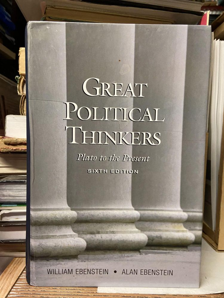 Great Political Thinkers: Plato to the Present (Sixth Edition). William Ebenstein, Alan Ebenstein.