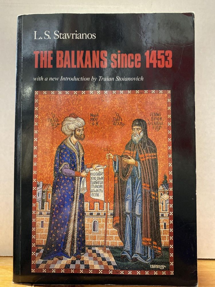 The Balkans Since 1453. L. S. Stavrianos.