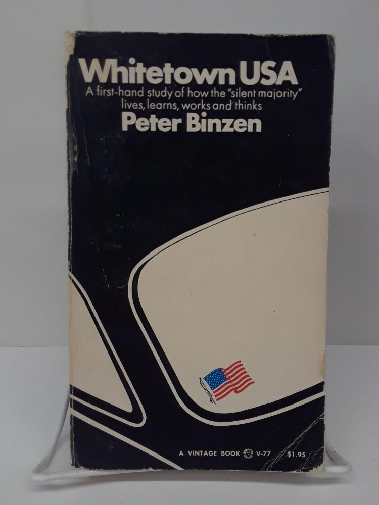 Whitetown USA: A first-hand study of how the silent majority lives, learns, works and thinks. Peter Binzen.