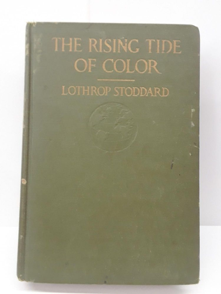 The Rising Tide of Color Against White-World Supremacy. Lothrop Stoddard.
