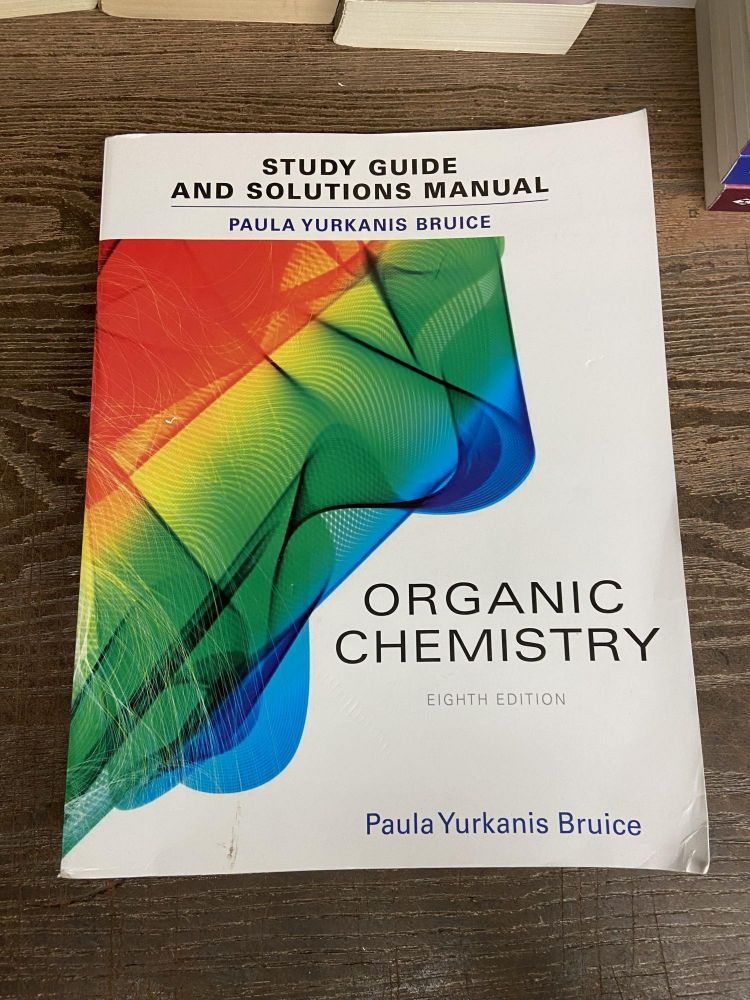 Student's Study Guide and Solutions Manual for Organic Chemistry (Eighth Edition). Paula Yurkanis Bruice.