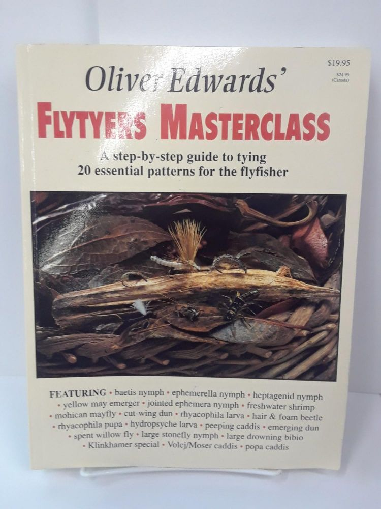 Oliver Edwards' Flytyers Masterclass: A Step by Step Guide to Tying 20 Essential Patterns for the Flyfisher. Oliver Edwards.