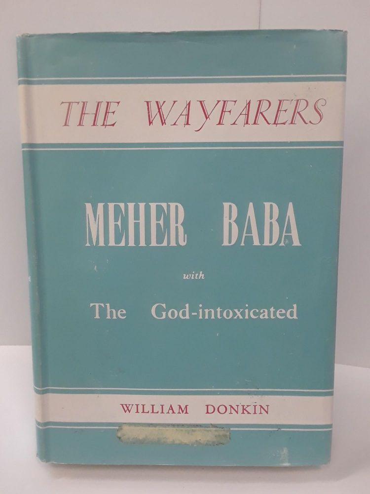 The Wayfarers: An Account of the Work of Meher Baba with the God-intoxicated, and also with Advanced Souls, Sadhus, and the Poor. William Donkin.