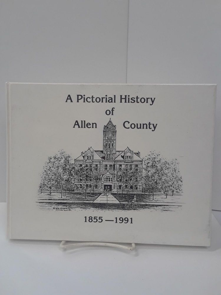 A Pictorial History of Allen County 1855-1991