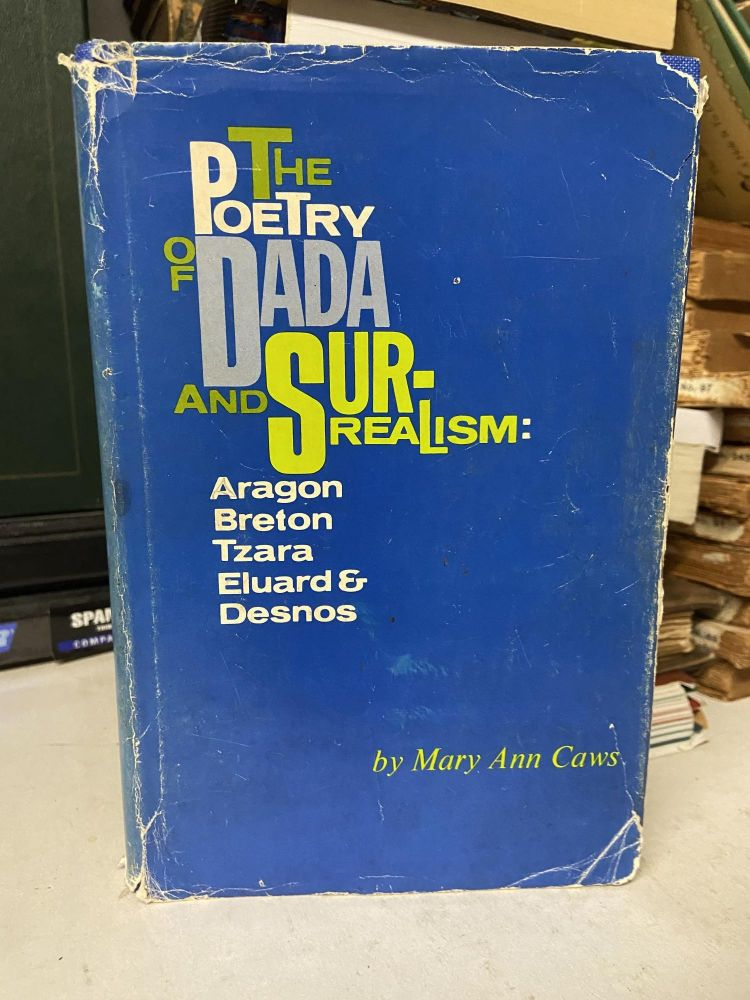 The Poetry of Dada and Surrealism: Aragon, Breton, Tzara, Eluard & Desnos. Mary Ann Caws.