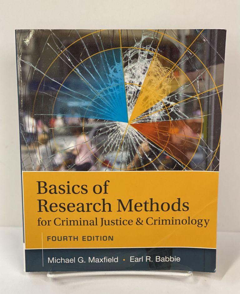 Basics of Research Methods for Criminal Justice and Criminology. Michael G. Maxfield.