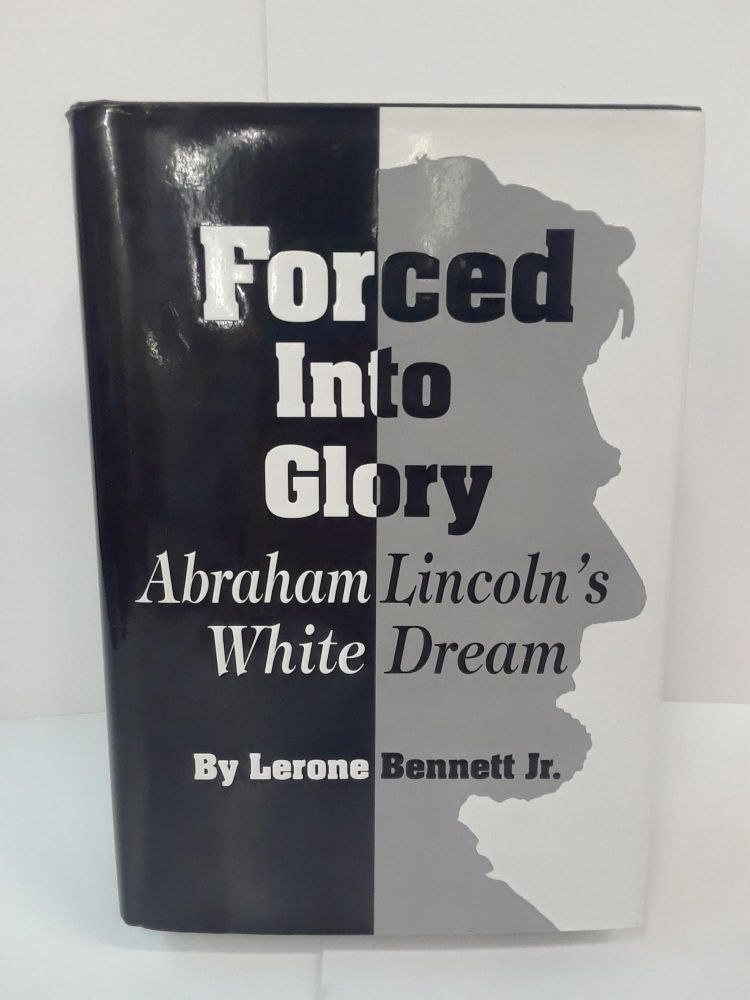 Forced into Glory: Abraham Lincoln's White Dream. Lerone Bennett.