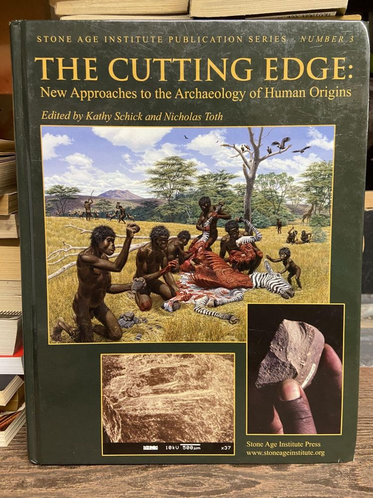 The Cutting Edge: New Approaches to the Archaeology of Human Origins (Stone Age Institute Publication Series, Number 3). Kathy Schick, Nicholas Toth.