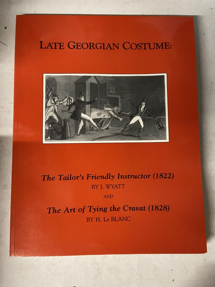 Late Georgian Costume: The Tailor's Friendly Instructor and The Art of Tying the Cravat. J. Wyatt, H. Le Blanc.