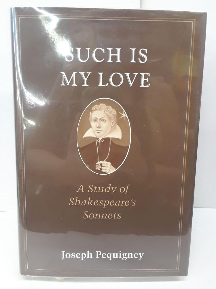 Such is My Love: A Study of Shakespeare's Sonnets. Joseph Pequigney.