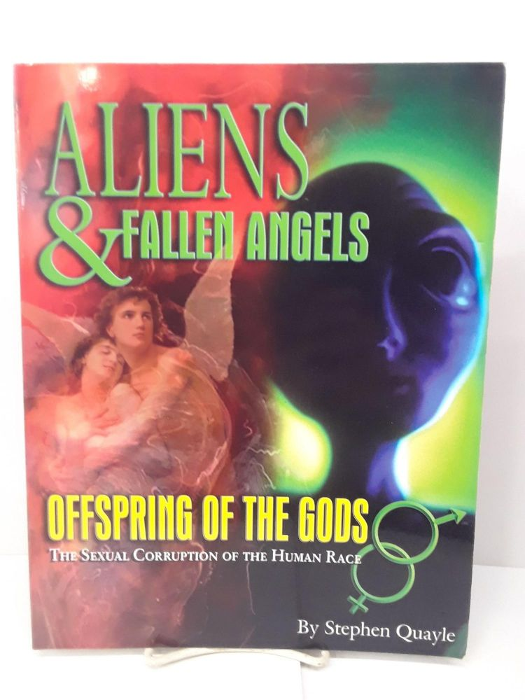 Aliens and Fallen Angels: Offspring of the Gods; The Sexual Corruption of the Human Race. Stephen Quayle.