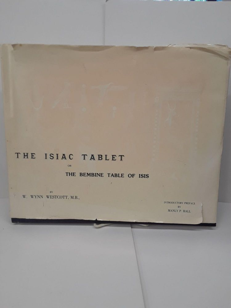 The Isiac Tablet; Or the Bembine Table of Isis. W. Wynn Westcott.