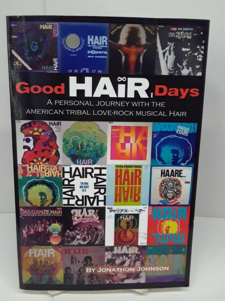 Good Hair Days: A Personal Journey with the American Tribal Love-Rock Musical Hair. Jonathon Johnson.