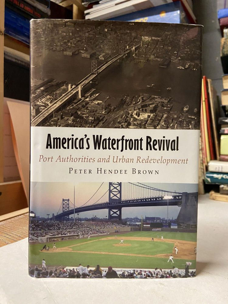 America's Waterfront Revival: Port Authorities and Urban Redevelopment. Peter Hendee Brown.