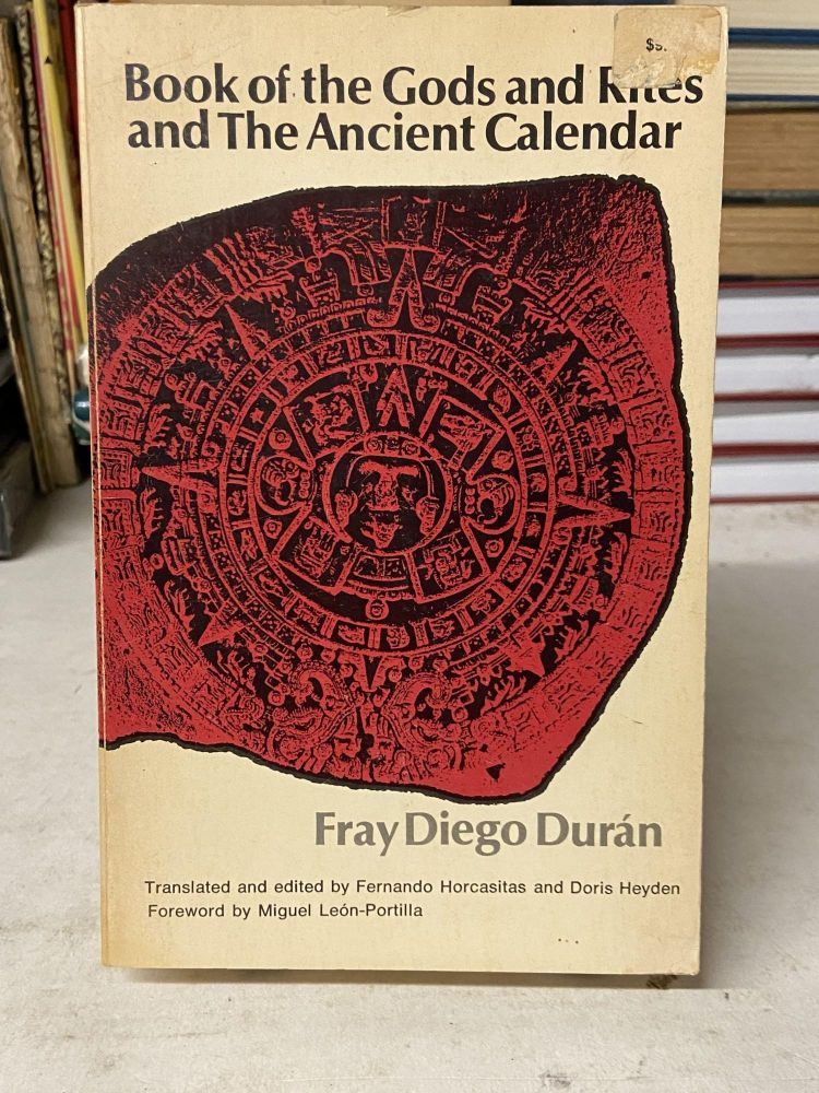 Book of the Gods and Rites and the Ancient Calendar. Fray Diego Duran.