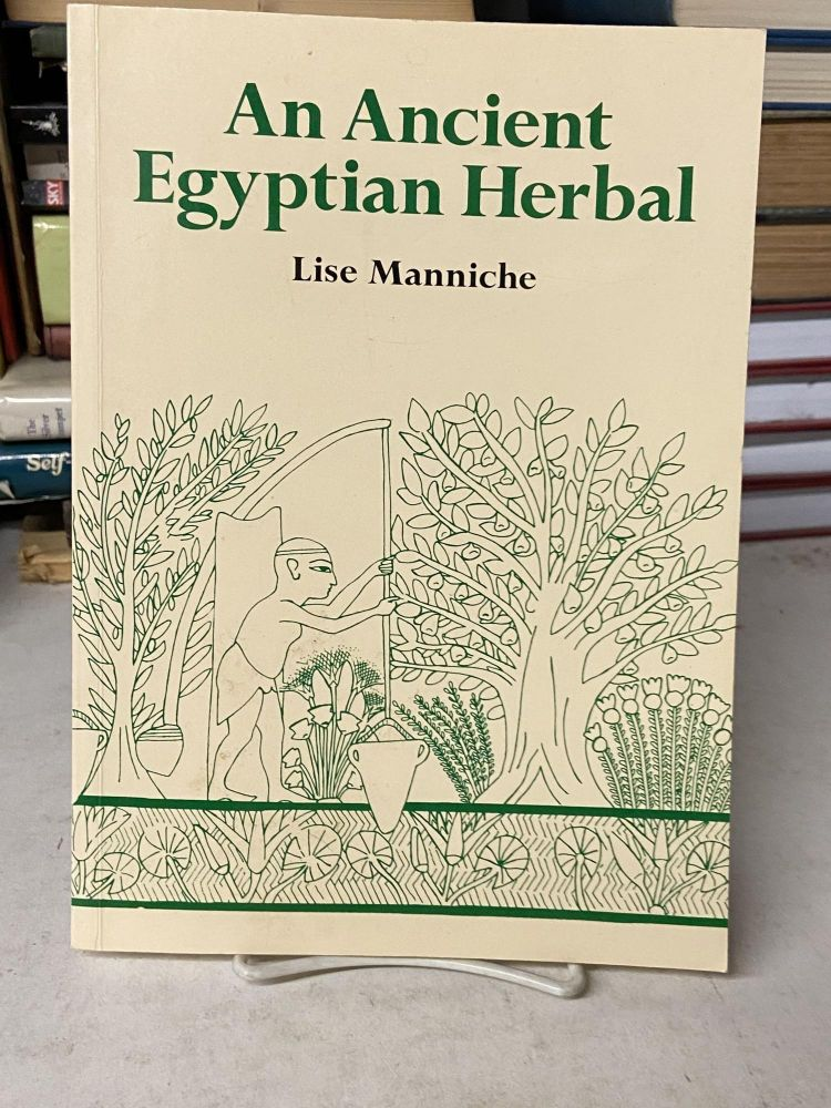 An Ancient Egyptian Herbal. Lise Manniche.