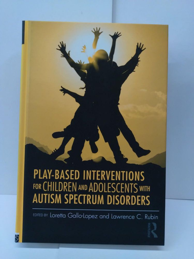 Play-Based Interventions for Children and Adolescents with Autism Spectrum Disorders. Loretta Gallo-Lopez.