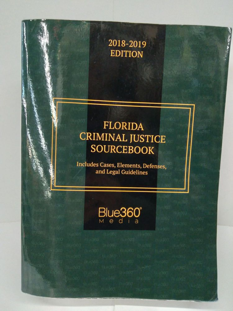 Florida Criminial Justice Sourcebook: Include Cases, Elements, Defenses and Legal Guidelines