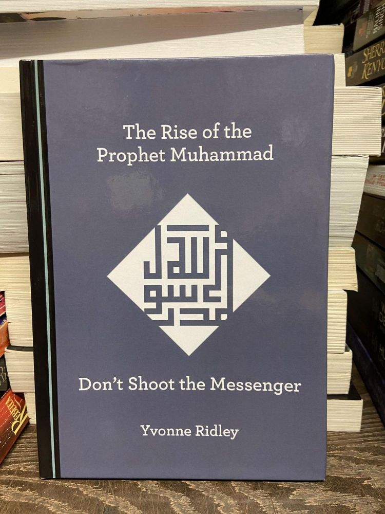 The Rise of the Prophet Muhammad: Don't Shoot the Messenger. Yvonne Ridley.