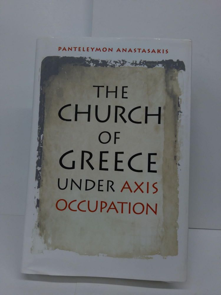 The Church of Greece under Axis Occupation (World War II: The Global, Human, and Ethical Dimension). Panteleymon Anastasakis.