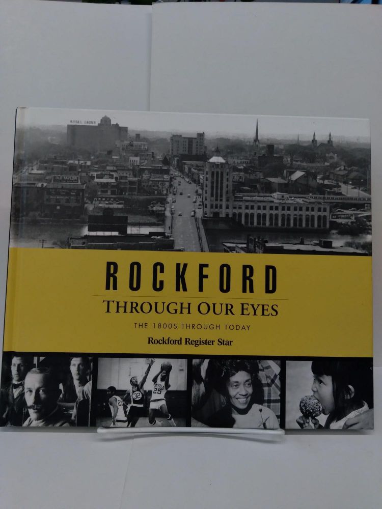 Rockford Through Our Eyes: The 1800s - Today. Rockford Star.
