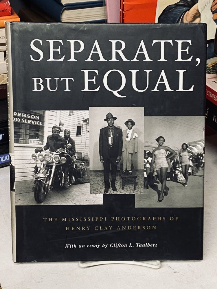 Separate but Equal: The Mississippi Photographs of Henry Clay Anderson. Henry Clay Anderson, Clifton L. Taulbert, photographs, essay.