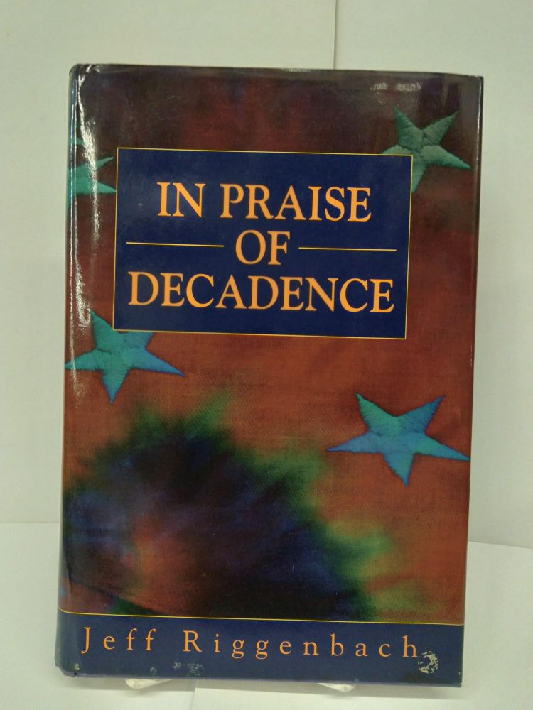 In Praise of Decadence. Jeff Riggenbach.