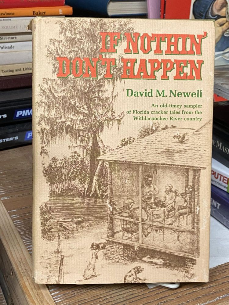 If Nothin' Don't Happen: An Old-Timey Sampler of Florida Cracker Tales from the Withlacoochee River Country. David M. Newell.
