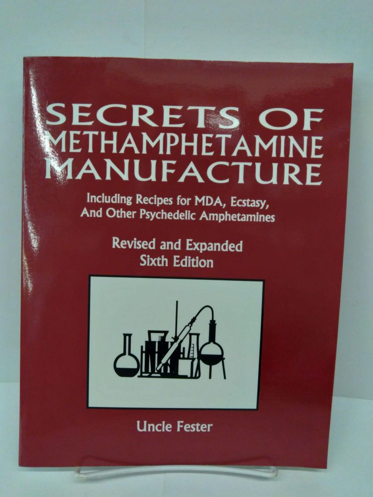 Secrets of Methamphetamine Manufacture: Including Recipes for MDA, Ecstasy and Other Psychedelic Amphetamines. Uncle Fester.