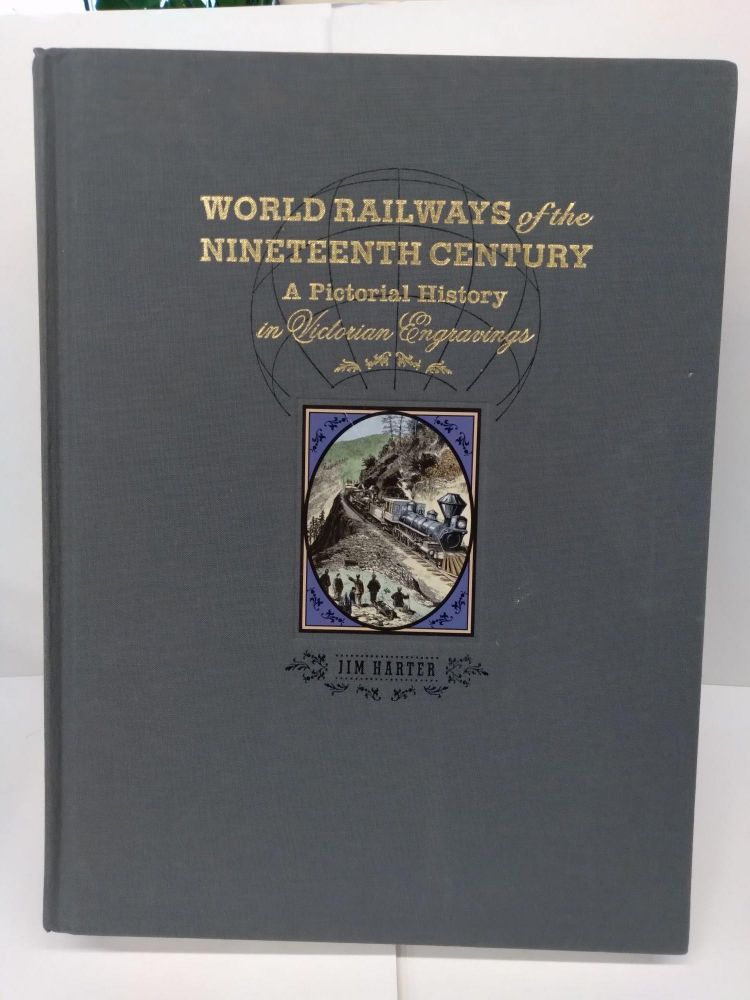 World Railways of the Nineteenth Century: A Pictorial History in Victorian Engravings. Jim Harter.