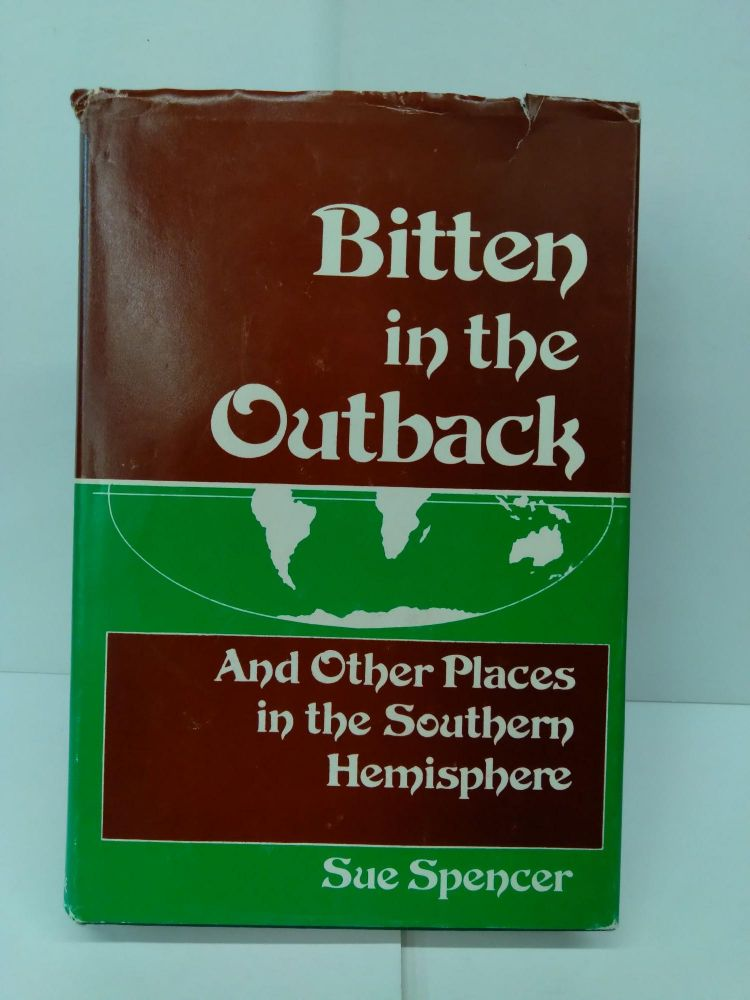 Bitten in the Outback: And Other Places in the Southern Hemisphere. Sue Spencer.