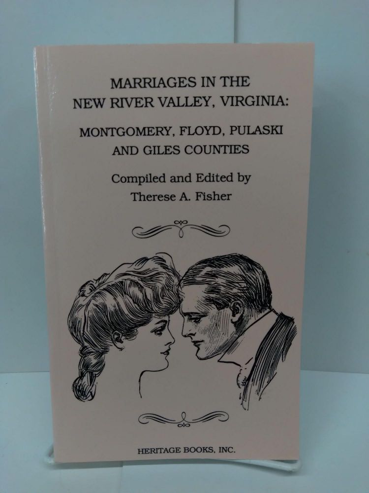 Marriages in the New River Valley, Virginia: Mongtomery, Floyd, Pulaski, and Giles Counties. Therese A. Fisher.