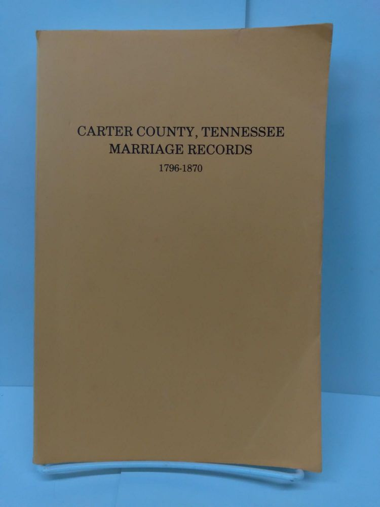Carter County,Tennessee, Marriage Records 1796-1870. Goldene Burgner.