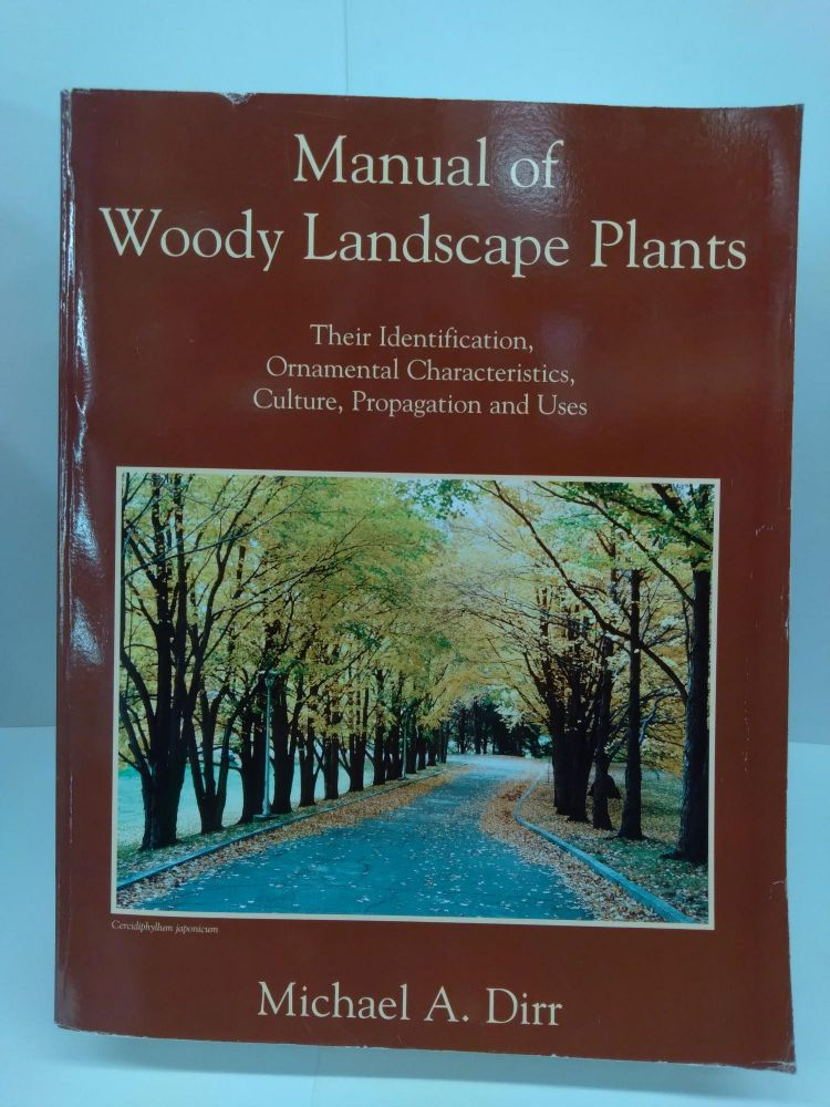 Manual of Woody Landscape Plants: Their Identification, Ornamental Characteristics, Culture, Propagation and Uses. Michael Dirr.