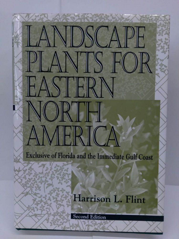 Landscape Plants for Eastern North America: Exclusive of Florida and the Immediate Gulf Coast. Harrison L. Flint.