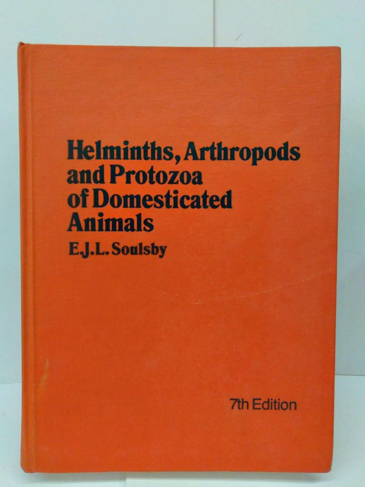 Helminths, Arthropods and Protozoa of Domesticated Animals. E. J. L. Soulsby.