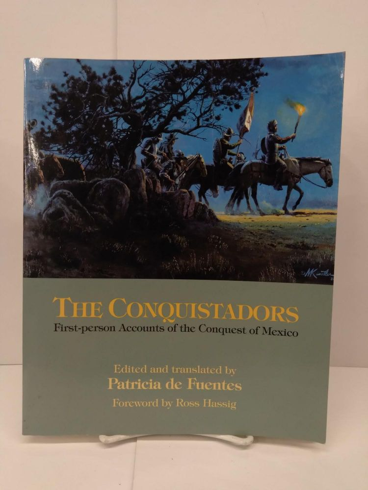 The Conquistadors: First-Person Accounts of the Conquest of Mexico. Patricia Fuentes.
