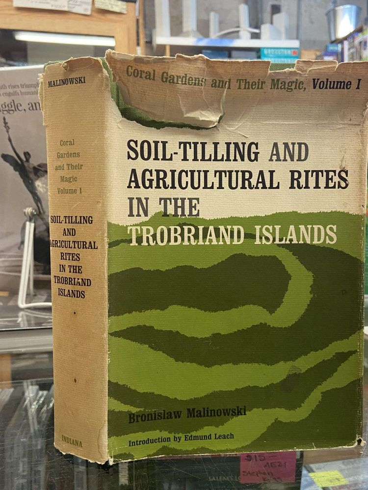Soil-Tilling and Agricultural Rites in the Tobriand Islands- Coral Gardens and Their Magic, Volume One. Bronislaw Malinowski.