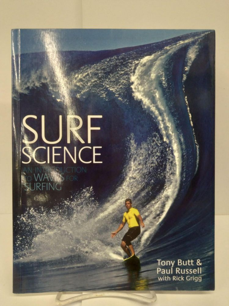 Surf Science: An Introduction To Waves For Surfing. Tony Butt.