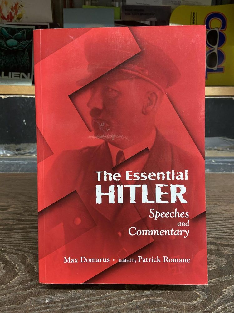 The Essential Hitler- Speeches and Commentary. Max Domarus, Patrick Romane, edited.