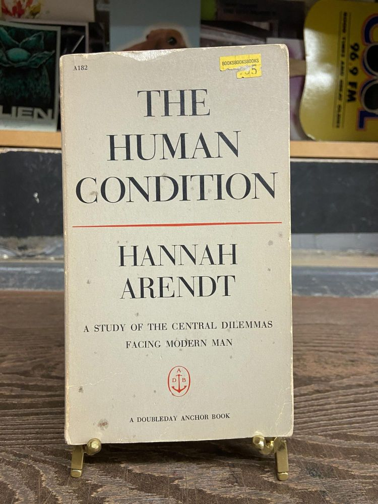 The Human Condition: A Study of the Central Dilemmas Facing Modern Man. Hannah Arendt.