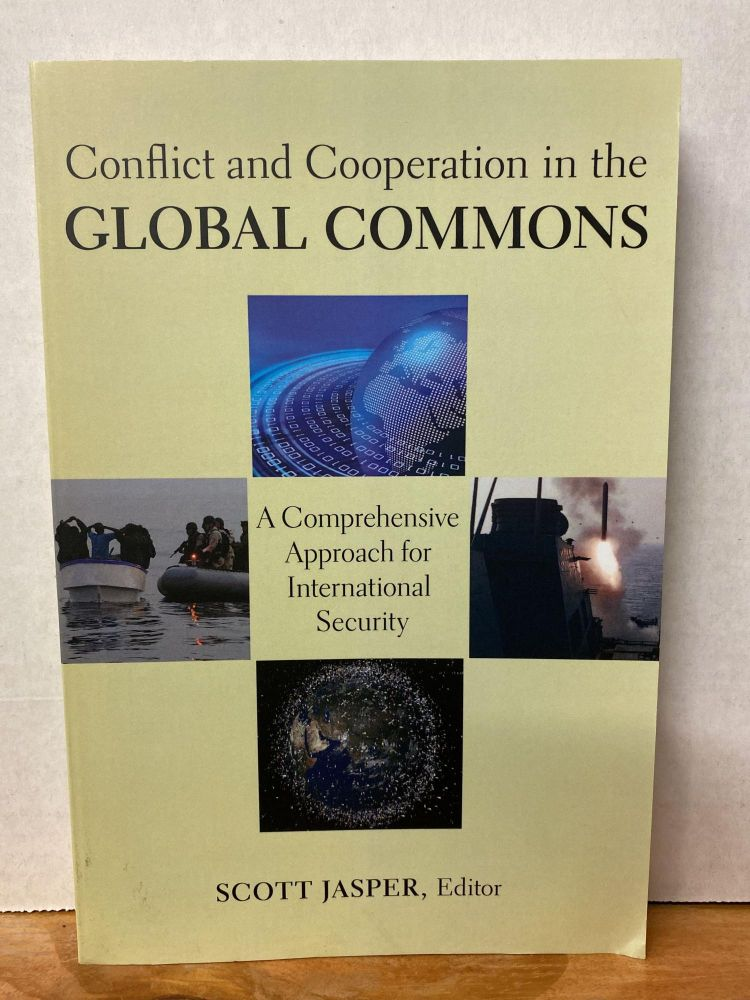 Conflict and Cooperation in the Global Commons: A Comprehensive Approach for International Security. Scott Jasper.