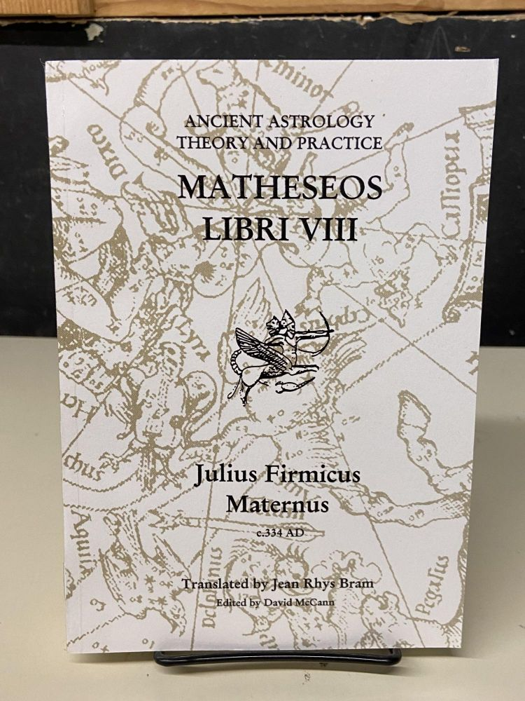 Matheseos Libri VIII (Ancient Astrology Theory and Practice). Firmicus Maternus, Jean Rhys Braum, translated.