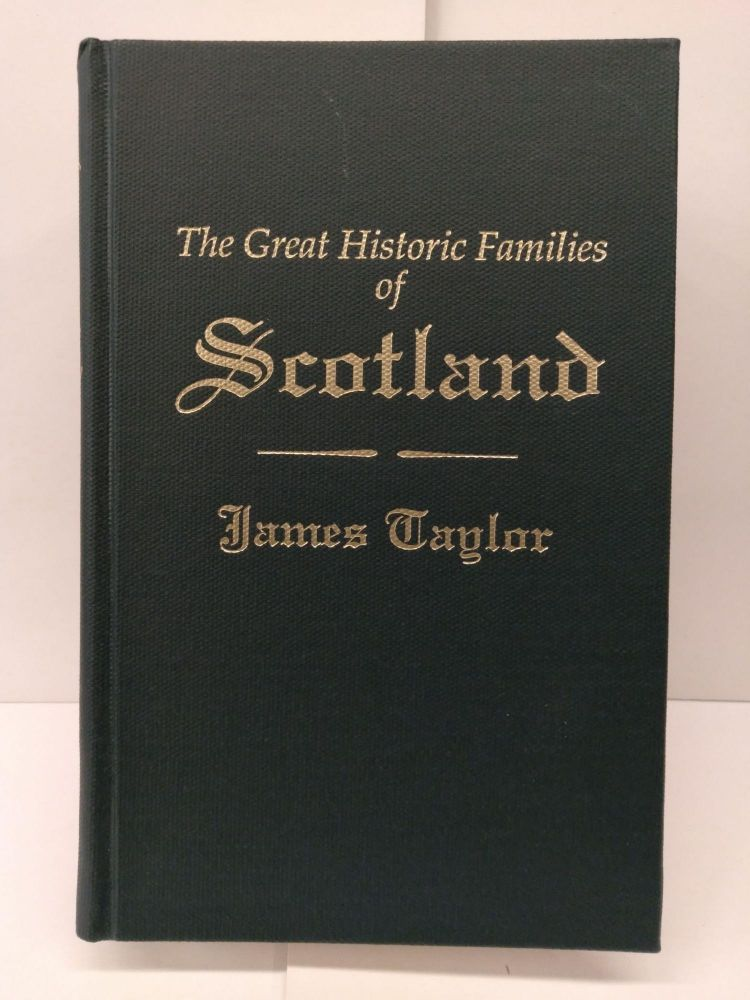 The Great Historic Families of Scotland. James Taylor.